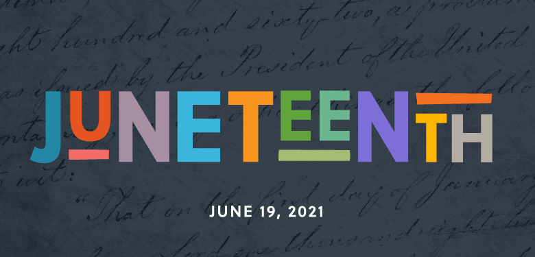 Juneteenth – Honoring the Past, Looking to the Future